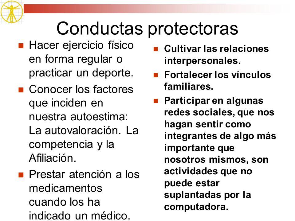 Conductas protectoras Hacer ejercicio físico en forma regular o practicar un deporte. Conocer los factores que inciden en nuestra autoestima: La autov