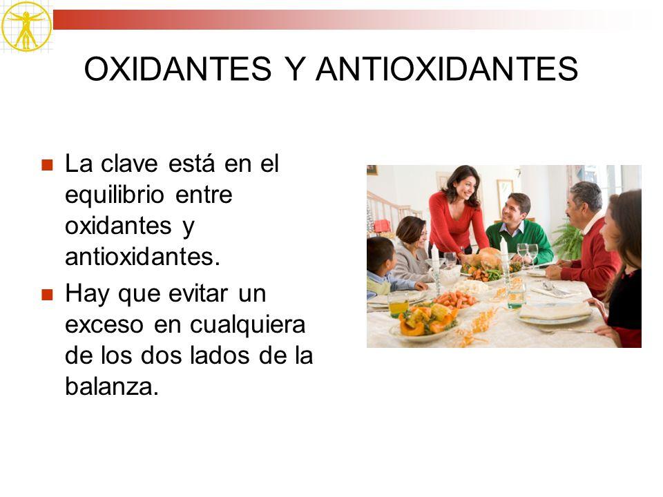 OXIDANTES Y ANTIOXIDANTES La clave está en el equilibrio entre oxidantes y antioxidantes. Hay que evitar un exceso en cualquiera de los dos lados de l