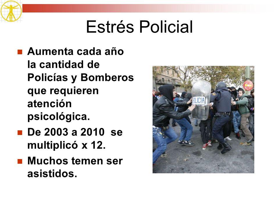Estrés Policial Aumenta cada año la cantidad de Policías y Bomberos que requieren atención psicológica. De 2003 a 2010 se multiplicó x 12. Muchos teme