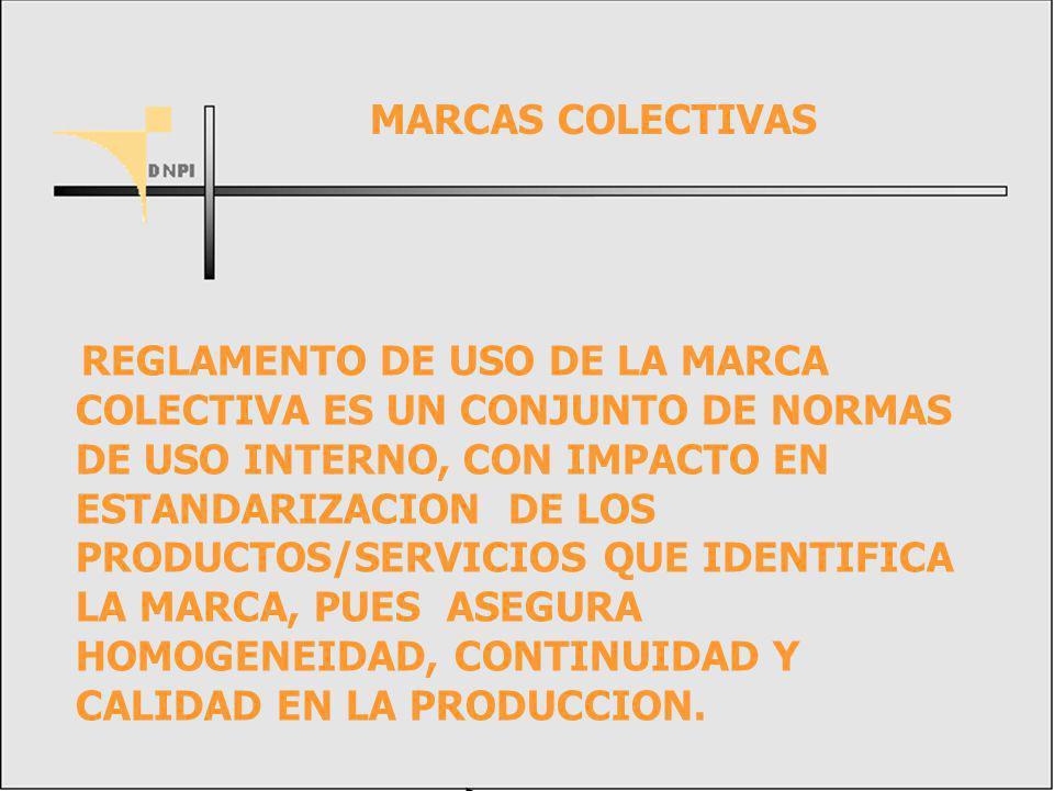REGLAMENTO DE USO DE LA MARCA COLECTIVA ES UN CONJUNTO DE NORMAS DE USO INTERNO, CON IMPACTO EN ESTANDARIZACION DE LOS PRODUCTOS/SERVICIOS QUE IDENTIFICA LA MARCA, PUES ASEGURA HOMOGENEIDAD, CONTINUIDAD Y CALIDAD EN LA PRODUCCION.
