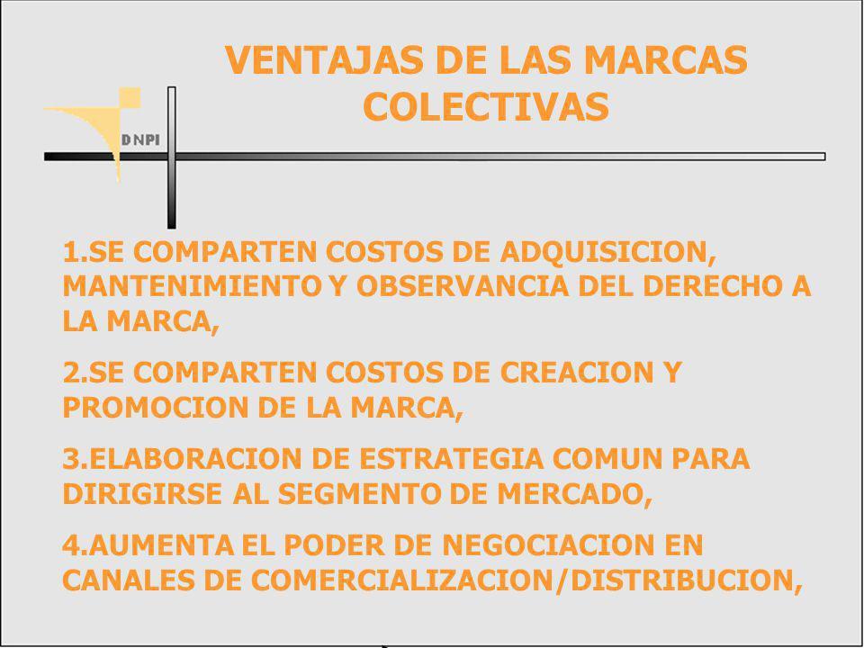 1.SE COMPARTEN COSTOS DE ADQUISICION, MANTENIMIENTO Y OBSERVANCIA DEL DERECHO A LA MARCA, 2.SE COMPARTEN COSTOS DE CREACION Y PROMOCION DE LA MARCA, 3.ELABORACION DE ESTRATEGIA COMUN PARA DIRIGIRSE AL SEGMENTO DE MERCADO, 4.AUMENTA EL PODER DE NEGOCIACION EN CANALES DE COMERCIALIZACION/DISTRIBUCION, VENTAJAS DE LAS MARCAS COLECTIVAS