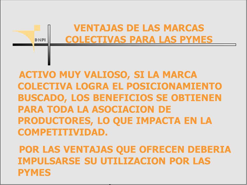 ACTIVO MUY VALIOSO, SI LA MARCA COLECTIVA LOGRA EL POSICIONAMIENTO BUSCADO, LOS BENEFICIOS SE OBTIENEN PARA TODA LA ASOCIACION DE PRODUCTORES, LO QUE IMPACTA EN LA COMPETITIVIDAD.