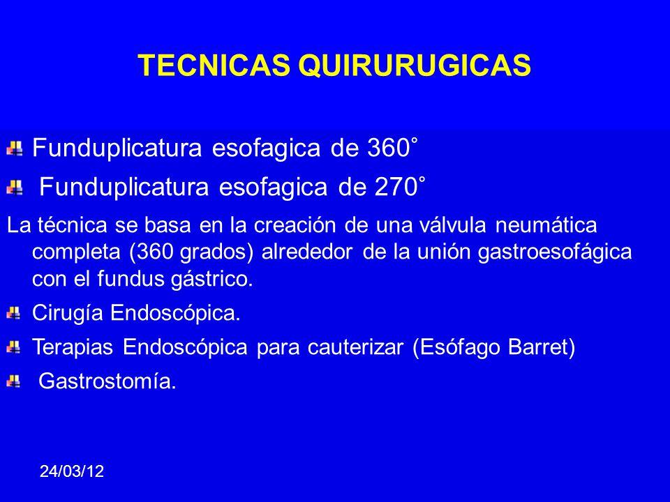 TECNICAS QUIRURUGICAS Funduplicatura esofagica de 360° Funduplicatura esofagica de 270° La técnica se basa en la creación de una válvula neumática completa (360 grados) alrededor de la unión gastroesofágica con el fundus gástrico.