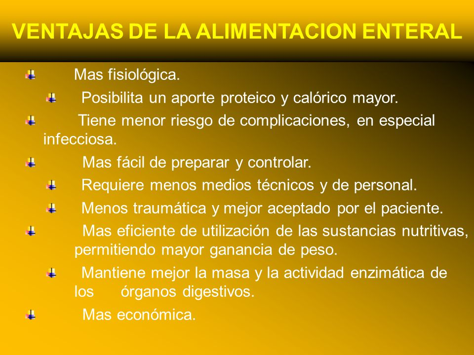 24/03/12 VENTAJAS DE LA ALIMENTACION ENTERAL Mas fisiológica. Posibilita un aporte proteico y calórico mayor. Tiene menor riesgo de complicaciones, en