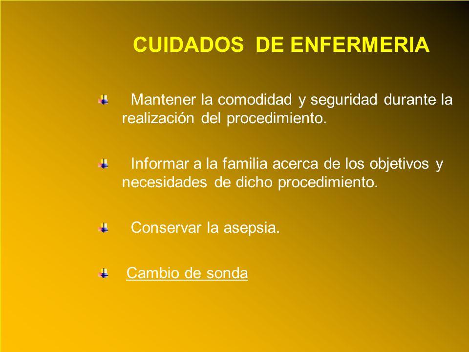 24/03/12 CUIDADOS DE ENFERMERIA Mantener la comodidad y seguridad durante la realización del procedimiento. Informar a la familia acerca de los objeti