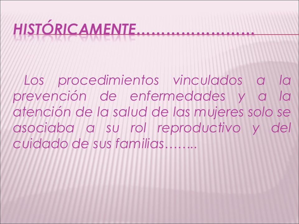 Los procedimientos vinculados a la prevención de enfermedades y a la atención de la salud de las mujeres solo se asociaba a su rol reproductivo y del