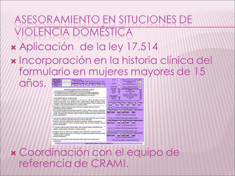 Aplicación de la ley 17.514 Incorporación en la historia clínica del formulario en mujeres mayores de 15 años. Coordinación con el equipo de referenci