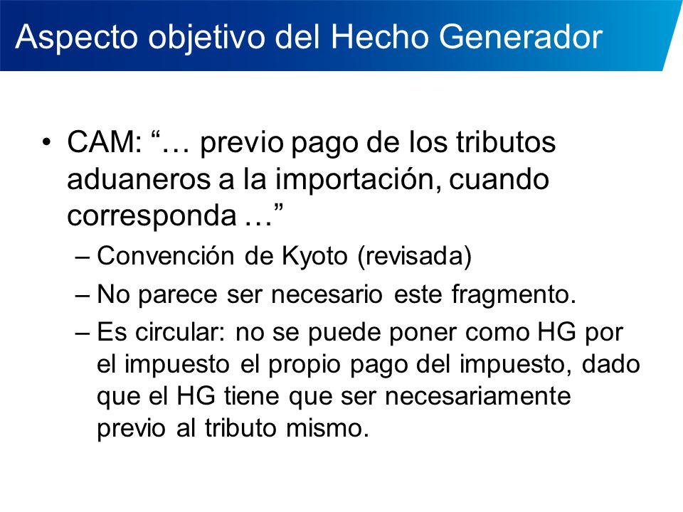Aspecto objetivo del Hecho Generador CAM: … previo pago de los tributos aduaneros a la importación, cuando corresponda … –Convención de Kyoto (revisad