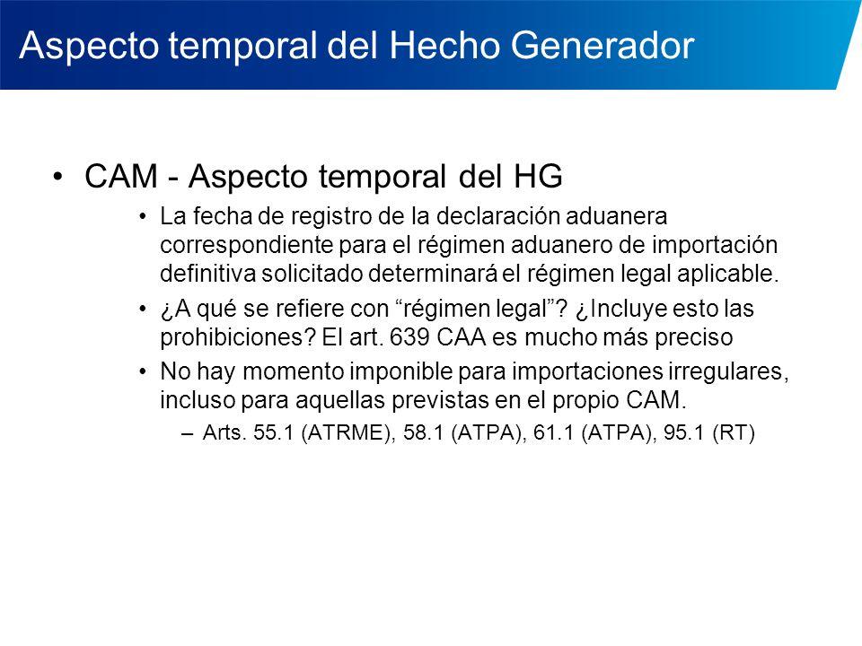 Aspecto temporal del Hecho Generador CAM - Aspecto temporal del HG La fecha de registro de la declaración aduanera correspondiente para el régimen adu