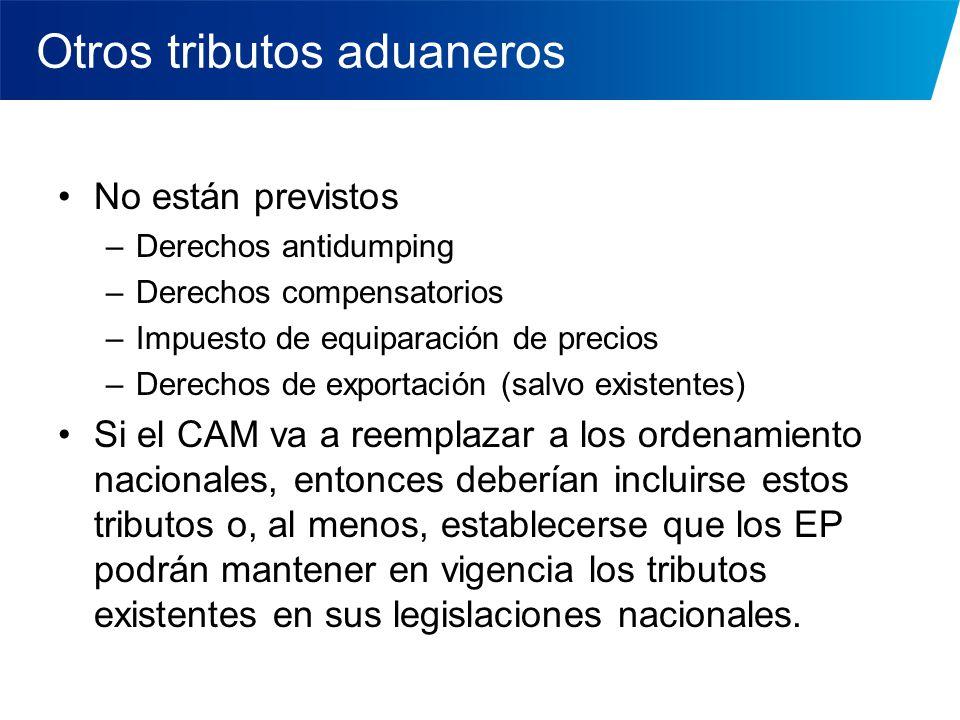Otros tributos aduaneros No están previstos –Derechos antidumping –Derechos compensatorios –Impuesto de equiparación de precios –Derechos de exportaci