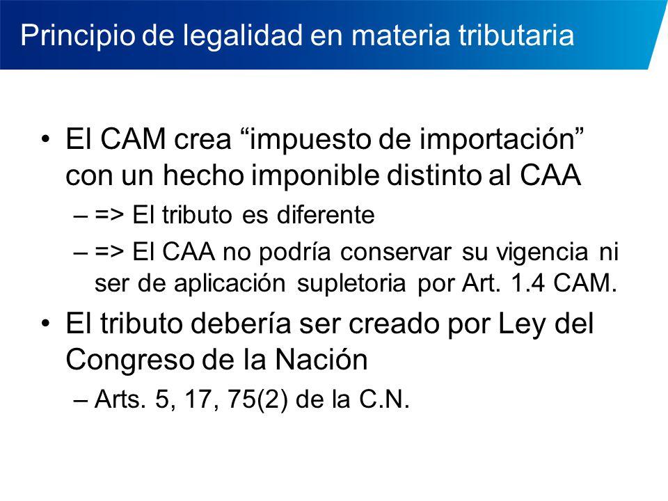 Principio de legalidad en materia tributaria El CAM crea impuesto de importación con un hecho imponible distinto al CAA –=> El tributo es diferente –=