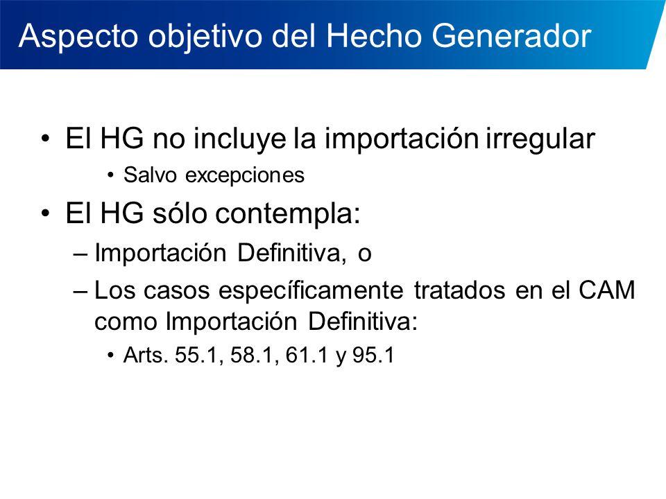 Aspecto objetivo del Hecho Generador El HG no incluye la importación irregular Salvo excepciones El HG sólo contempla: –Importación Definitiva, o –Los