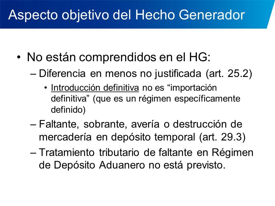 Aspecto objetivo del Hecho Generador No están comprendidos en el HG: –Diferencia en menos no justificada (art. 25.2) Introducción definitiva no es imp