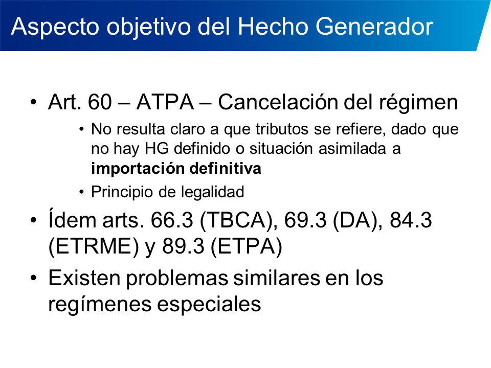 Aspecto objetivo del Hecho Generador Art. 60 – ATPA – Cancelación del régimen No resulta claro a que tributos se refiere, dado que no hay HG definido