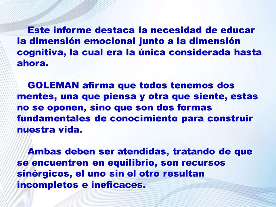 Este informe destaca la necesidad de educar la dimensión emocional junto a la dimensión cognitiva, la cual era la única considerada hasta ahora. GOLEM