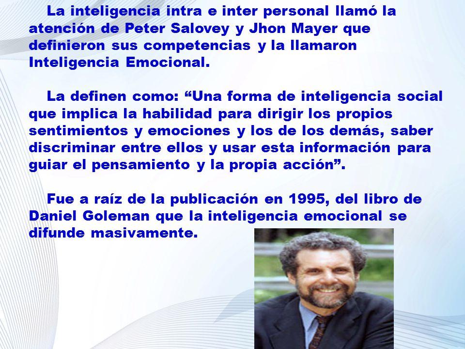 La inteligencia intra e inter personal llamó la atención de Peter Salovey y Jhon Mayer que definieron sus competencias y la llamaron Inteligencia Emoc