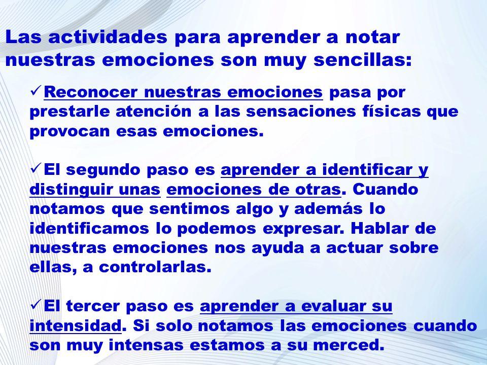 Las actividades para aprender a notar nuestras emociones son muy sencillas: Reconocer nuestras emociones pasa por prestarle atención a las sensaciones