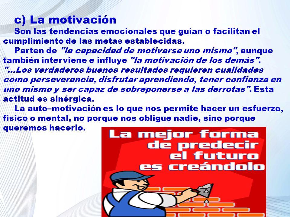 c) La motivación Son las tendencias emocionales que guían o facilitan el cumplimiento de las metas establecidas. Parten de
