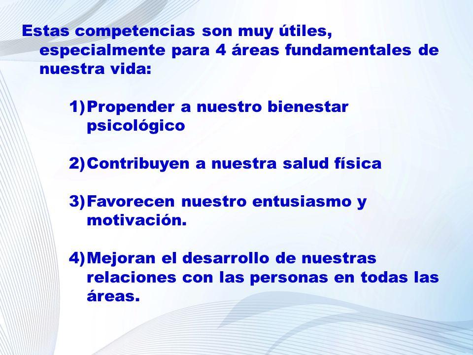 Estas competencias son muy útiles, especialmente para 4 áreas fundamentales de nuestra vida: 1)Propender a nuestro bienestar psicológico 2)Contribuyen