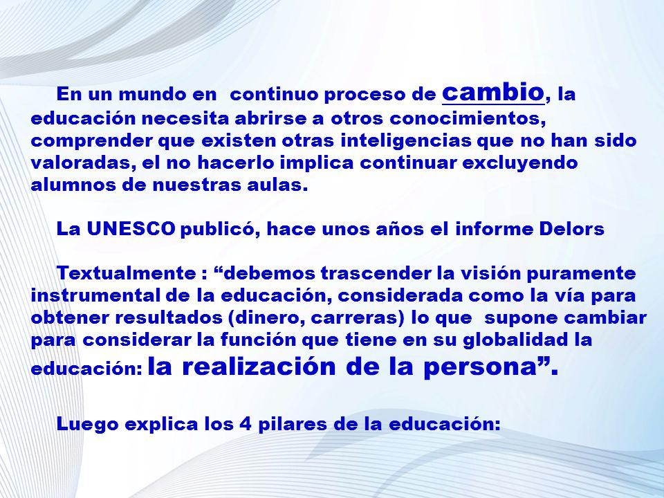 En un mundo en continuo proceso de cambio, la educación necesita abrirse a otros conocimientos, comprender que existen otras inteligencias que no han