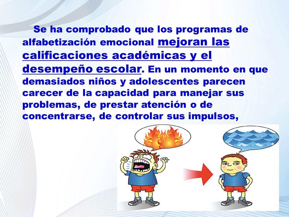 Se ha comprobado que los programas de alfabetización emocional mejoran las calificaciones académicas y el desempeño escolar. En un momento en que dema