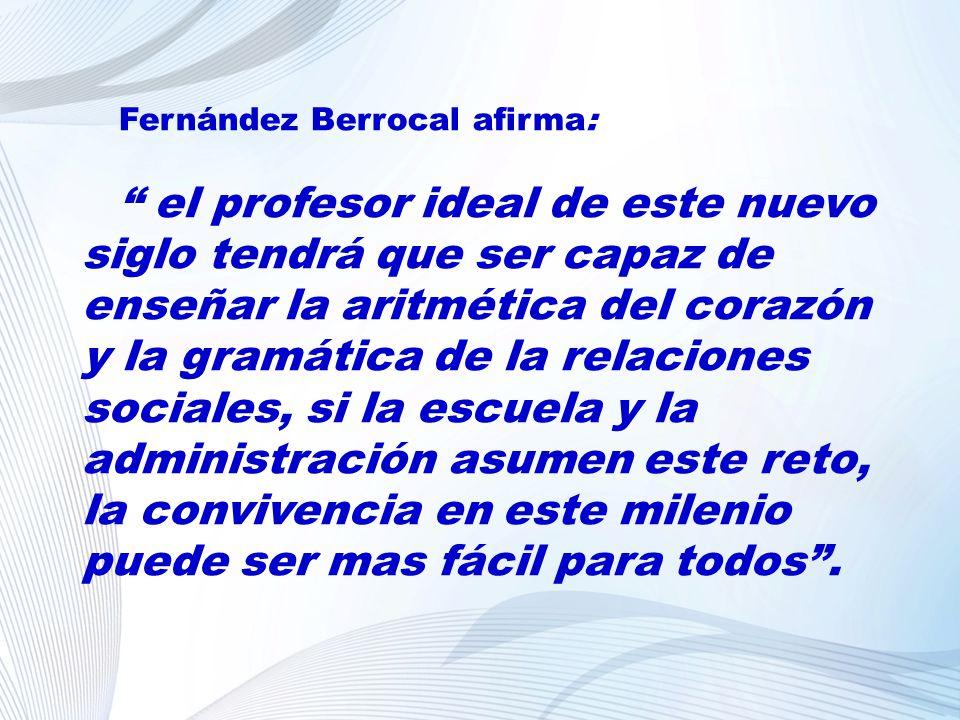 Fernández Berrocal afirma: el profesor ideal de este nuevo siglo tendrá que ser capaz de enseñar la aritmética del corazón y la gramática de la relaci