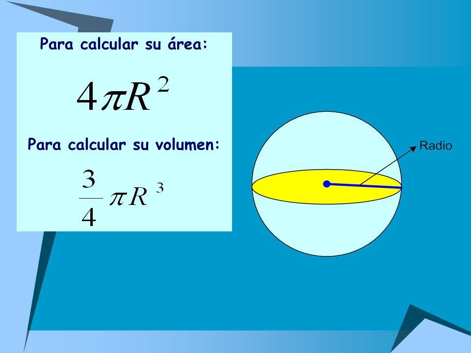 Para calcular su área: Para calcular su volumen: