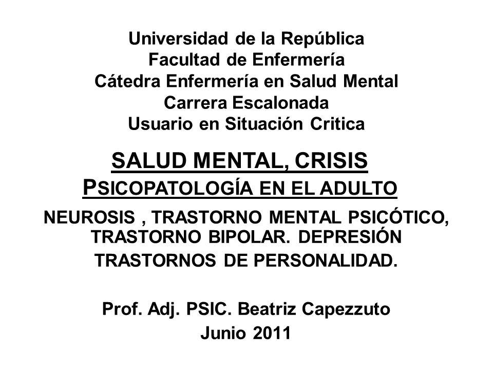 Universidad de la República Facultad de Enfermería Cátedra Enfermería en Salud Mental Carrera Escalonada Usuario en Situación Critica NEUROSIS, TRASTORNO MENTAL PSICÓTICO, TRASTORNO BIPOLAR.