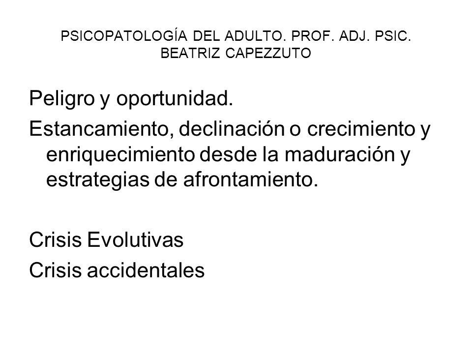 PSICOPATOLOGÍA DEL ADULTO.PROF. ADJ. PSIC. BEATRIZ CAPEZZUTO Peligro y oportunidad.