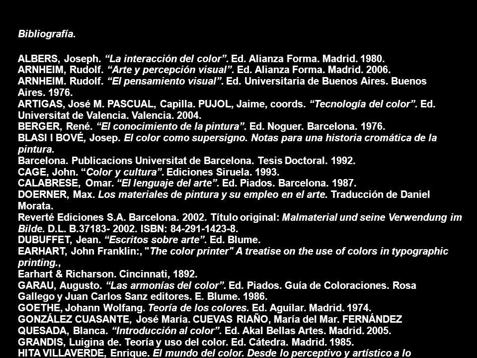 Bibliografía. ALBERS, Joseph. La interacción del color. Ed. Alianza Forma. Madrid. 1980. ARNHEIM, Rudolf. Arte y percepción visual. Ed. Alianza Forma.