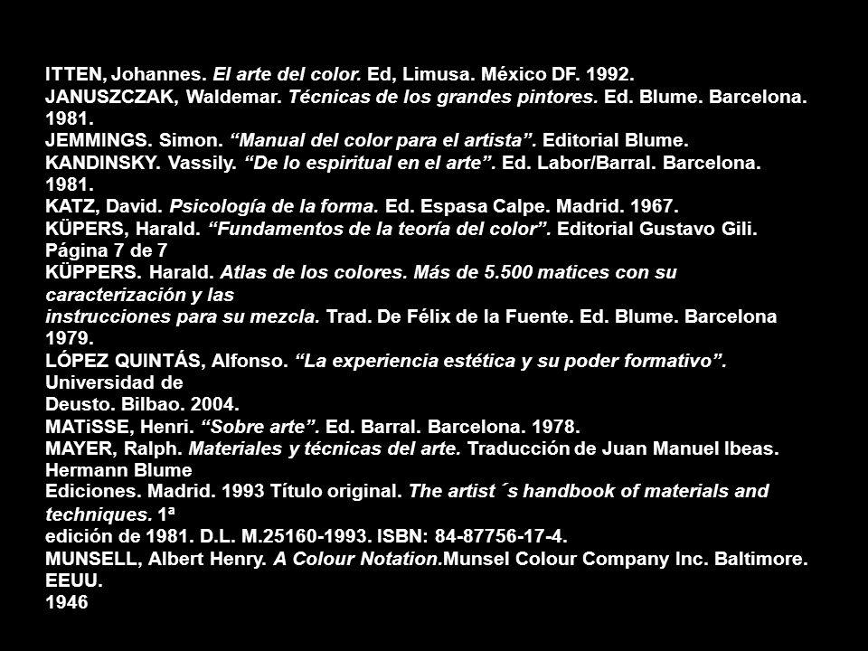 ITTEN, Johannes. El arte del color. Ed, Limusa. México DF. 1992. JANUSZCZAK, Waldemar. Técnicas de los grandes pintores. Ed. Blume. Barcelona. 1981. J