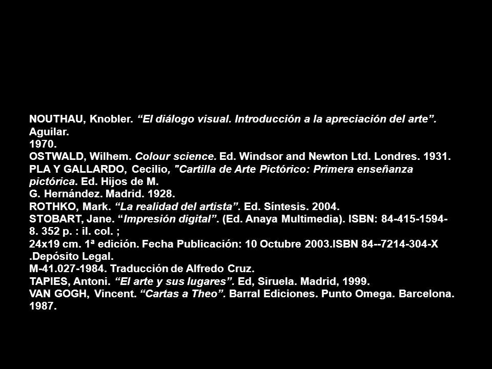 NOUTHAU, Knobler. El diálogo visual. Introducción a la apreciación del arte. Aguilar. 1970. OSTWALD, Wilhem. Colour science. Ed. Windsor and Newton Lt