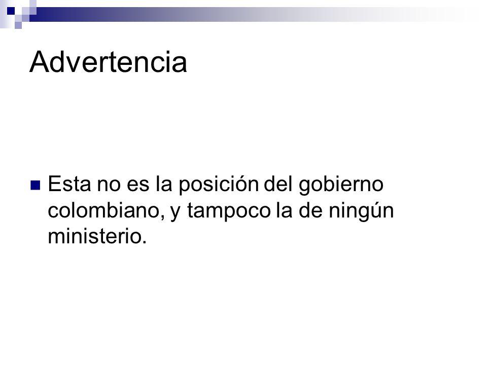 Advertencia Esta no es la posición del gobierno colombiano, y tampoco la de ningún ministerio.