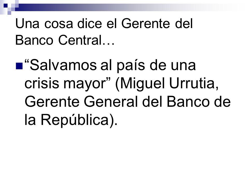 Una cosa dice el Gerente del Banco Central… Salvamos al país de una crisis mayor (Miguel Urrutia, Gerente General del Banco de la República).