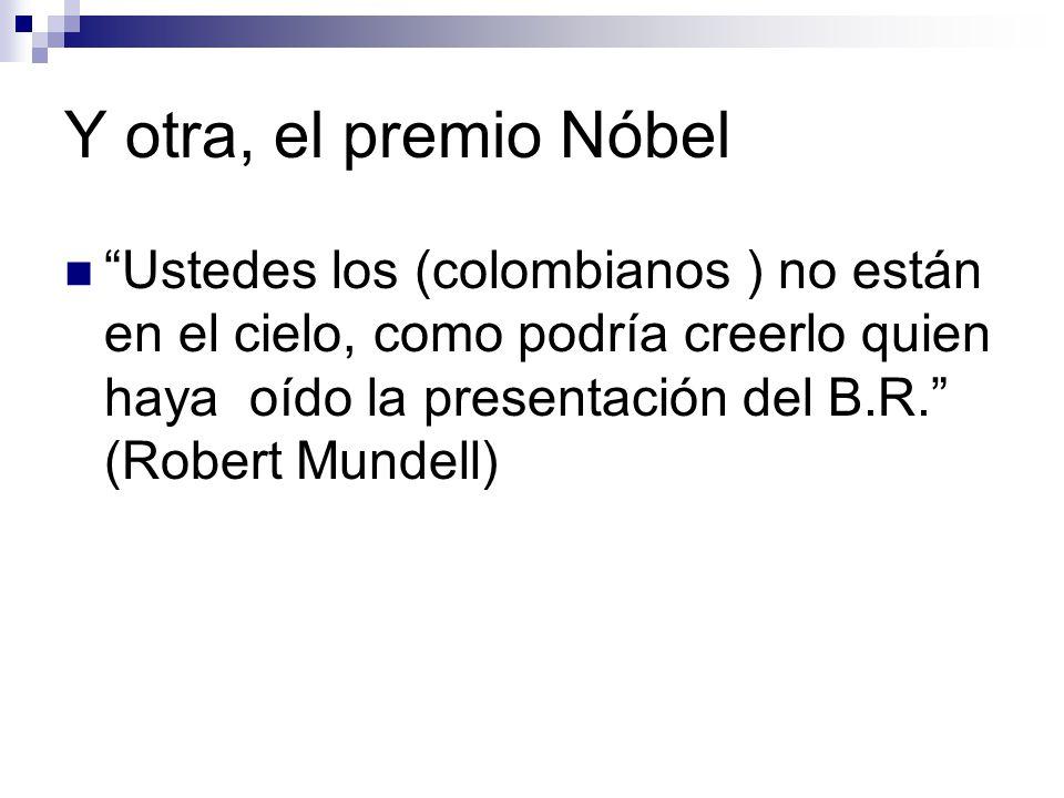 Y otra, el premio Nóbel Ustedes los (colombianos ) no están en el cielo, como podría creerlo quien haya oído la presentación del B.R.