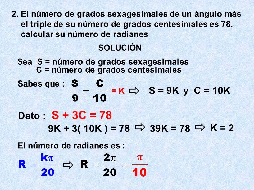 EJERCICIOS 1. CALCULAR : SOLUCIÓN Para resolver este ejercicio la idea es convertir cada uno de los valores dados a un solo sistema,elegimos el SISTEM