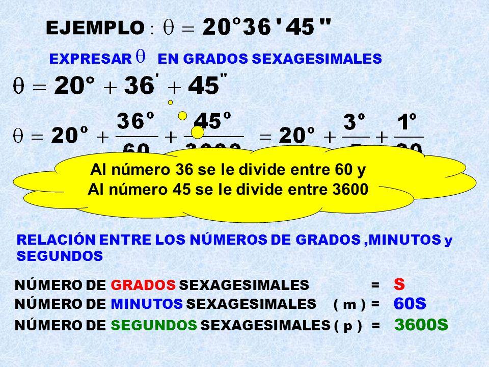 En el sistema sexagesimal los ángulos se pueden expresar en grados,minutos y segundos Los números B y C deben ser menores de 60 RELACIONES DE CONVERSI