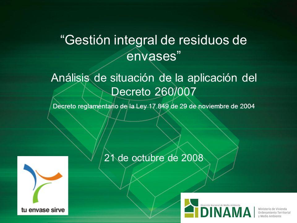 Gestión integral de residuos de envases Análisis de situación de la aplicación del Decreto 260/007 Decreto reglamentario de la Ley 17.849 de 29 de nov