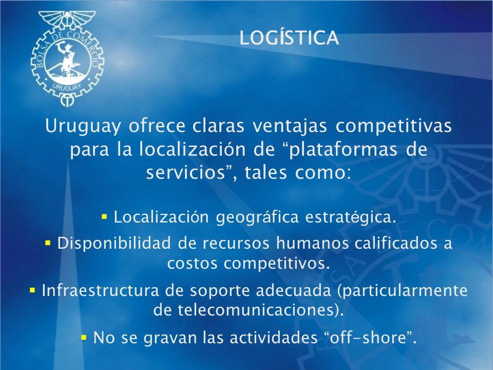 LOG Í STICA Uruguay ofrece claras ventajas competitivas para la localizaci ó n de plataformas de servicios, tales como: Localizaci ó n geogr á fica es