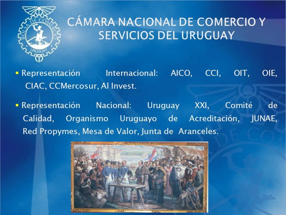 Representación Internacional: AICO, CCI, OIT, OIE, CIAC, CCMercosur, Al Invest. Representación Nacional: Uruguay XXI, Comité de Calidad, Organismo Uru