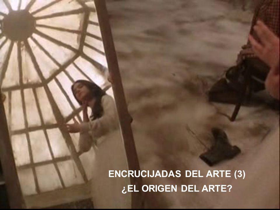ENCRUCIJADAS DEL ARTE (3) ¿EL ORIGEN DEL ARTE?