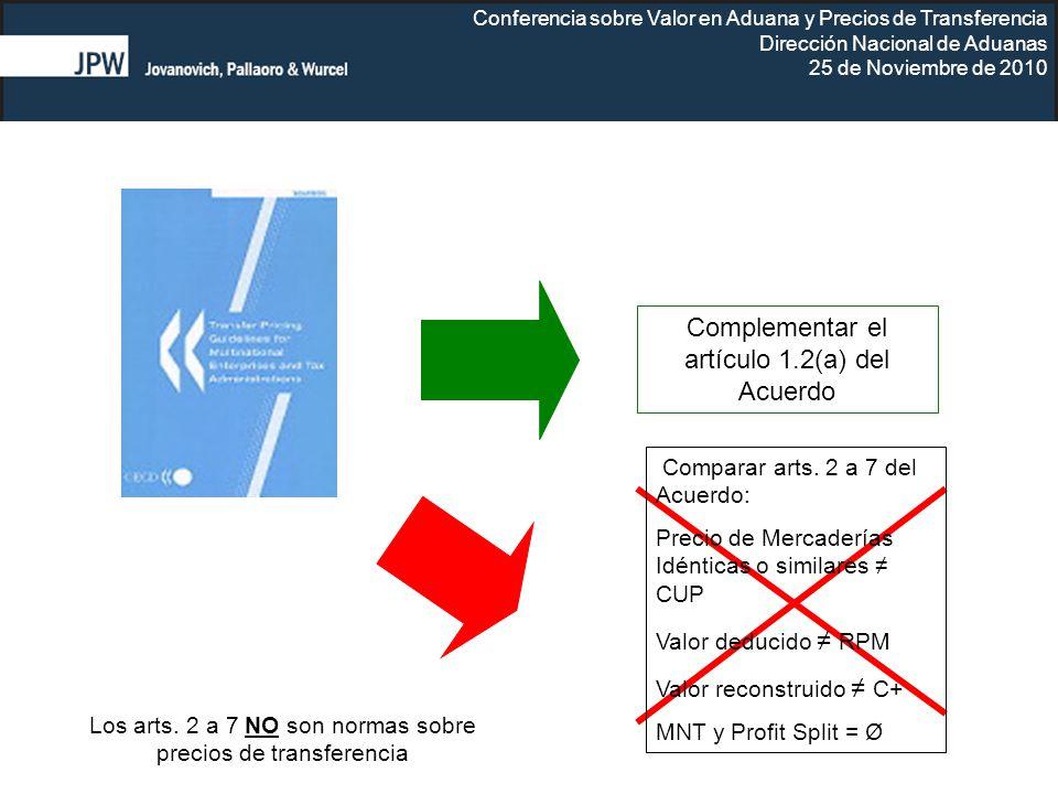 Conferencia sobre Valor en Aduana y Precios de Transferencia Dirección Nacional de Aduanas 25 de Noviembre de 2010 Complementar el artículo 1.2(a) del