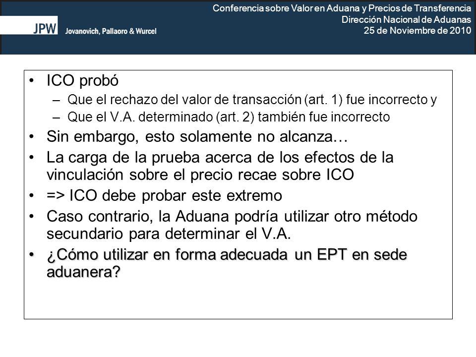 Conferencia sobre Valor en Aduana y Precios de Transferencia Dirección Nacional de Aduanas 25 de Noviembre de 2010 ICO probó –Que el rechazo del valor