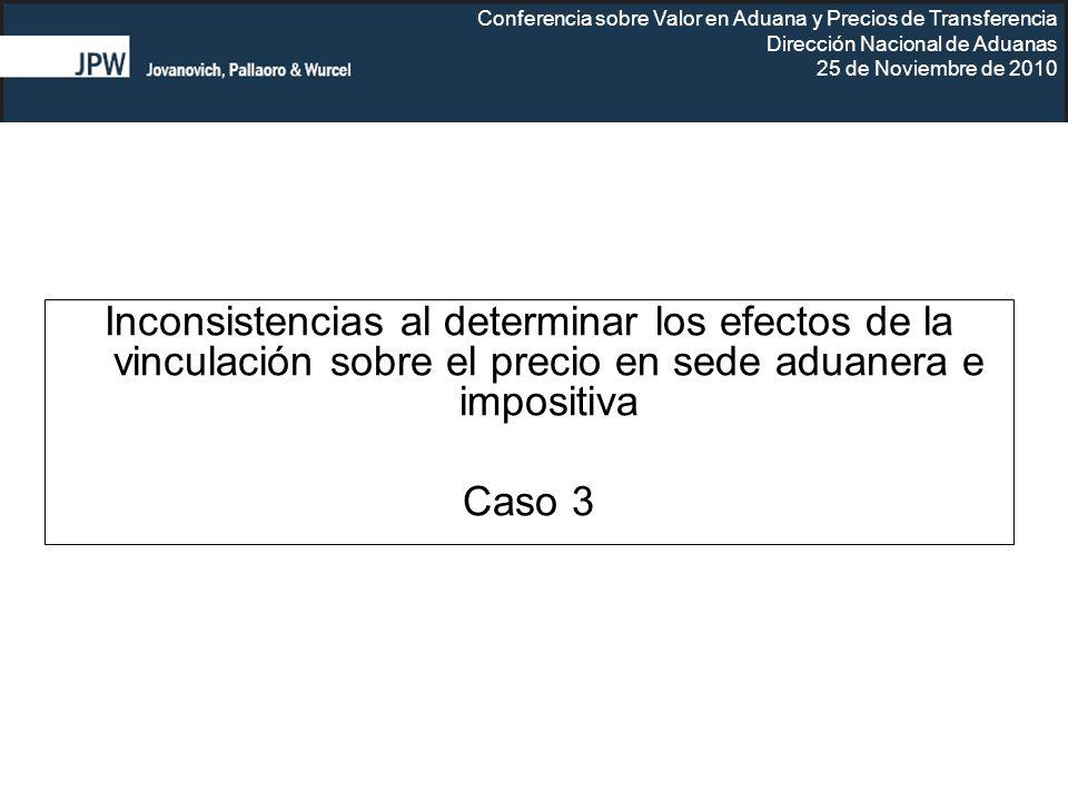 Conferencia sobre Valor en Aduana y Precios de Transferencia Dirección Nacional de Aduanas 25 de Noviembre de 2010 Inconsistencias al determinar los e