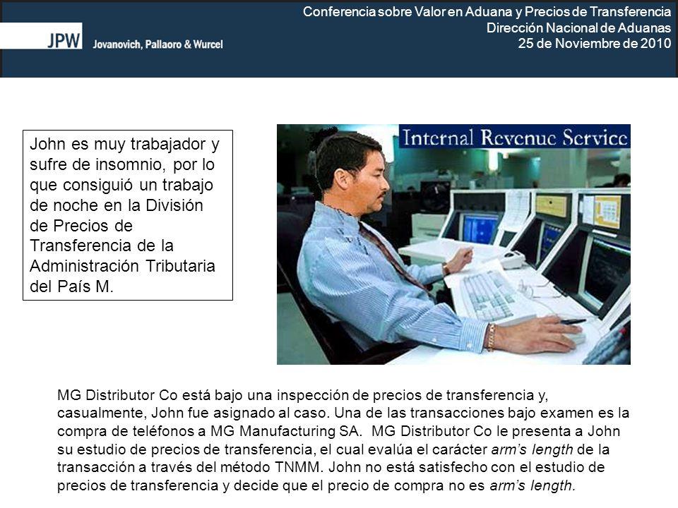 Conferencia sobre Valor en Aduana y Precios de Transferencia Dirección Nacional de Aduanas 25 de Noviembre de 2010 John es muy trabajador y sufre de i