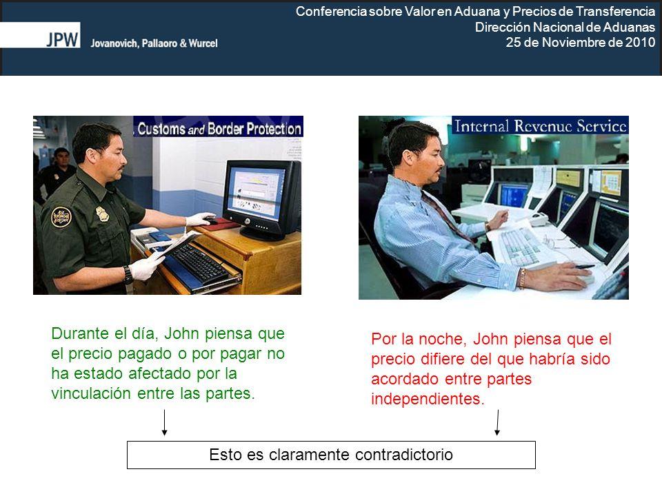 Conferencia sobre Valor en Aduana y Precios de Transferencia Dirección Nacional de Aduanas 25 de Noviembre de 2010 Durante el día, John piensa que el