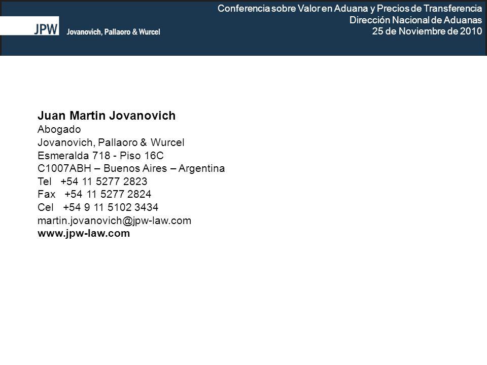 Conferencia sobre Valor en Aduana y Precios de Transferencia Dirección Nacional de Aduanas 25 de Noviembre de 2010 Juan Martin Jovanovich Abogado Jova