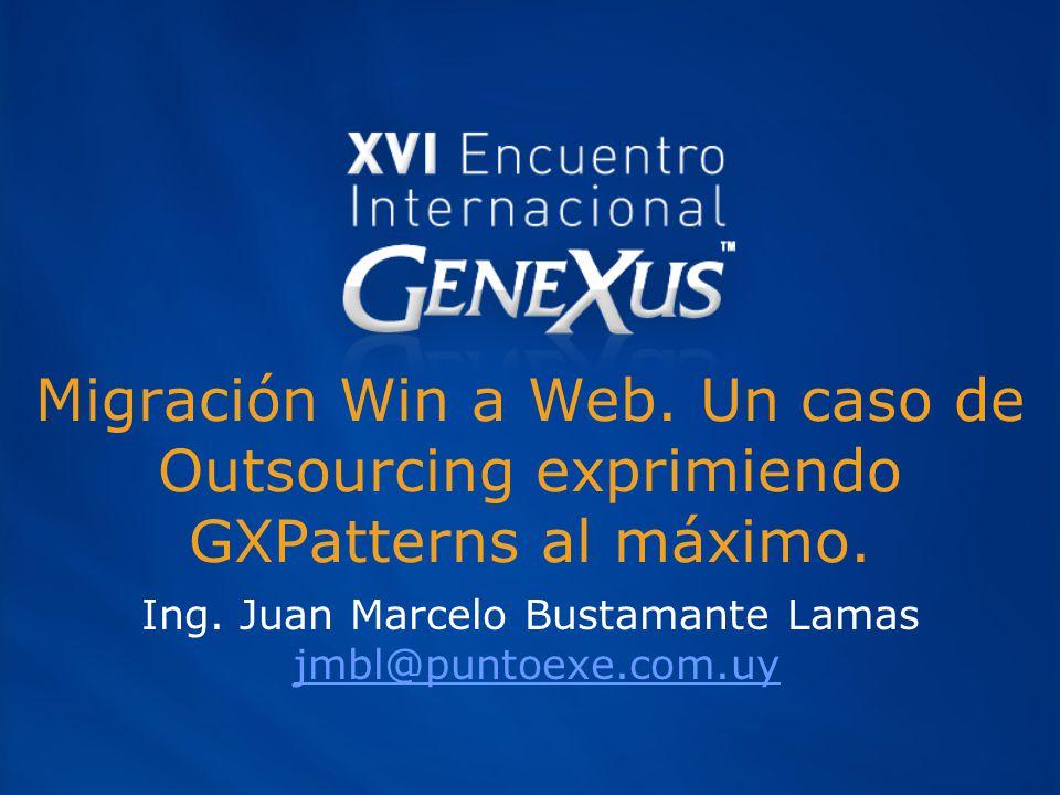Migración Win a Web. Un caso de Outsourcing exprimiendo GXPatterns al máximo.