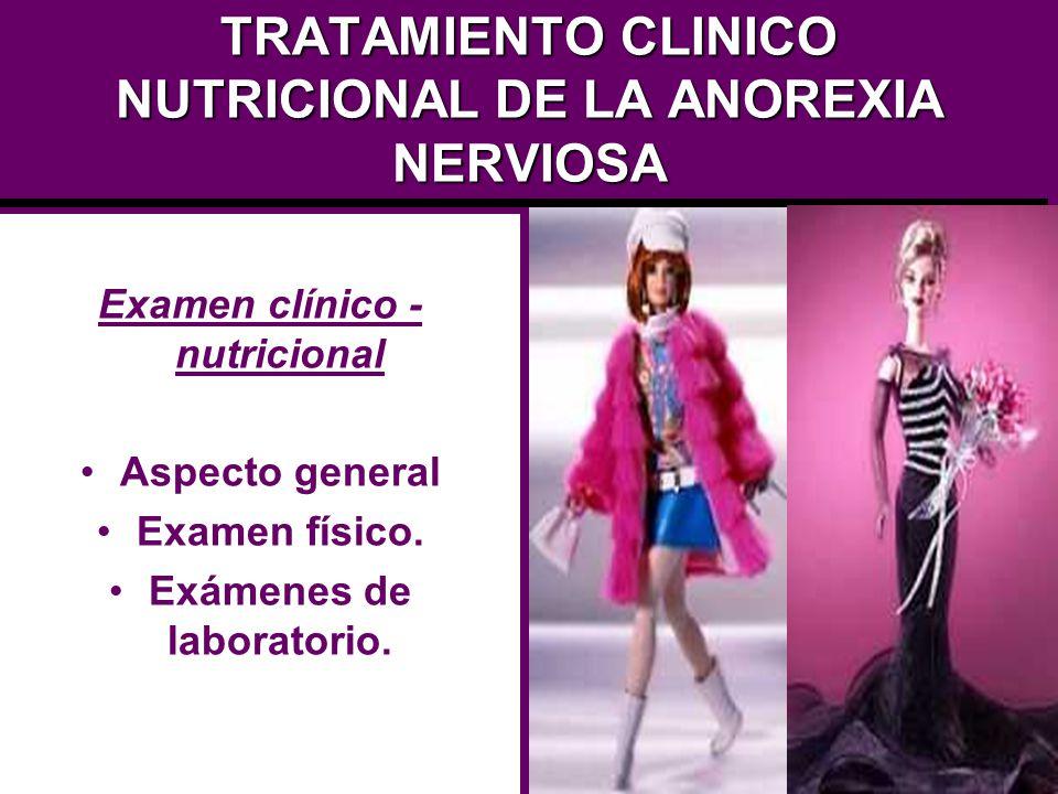 TRATAMIENTO CLINICO NUTRICIONAL DE LA ANOREXIA NERVIOSA Examen clínico - nutricional Aspecto general Examen físico. Exámenes de laboratorio.