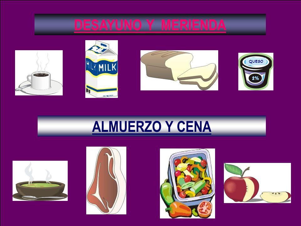 ALMUERZO Y CENA DESAYUNO Y MERIENDA QUESO